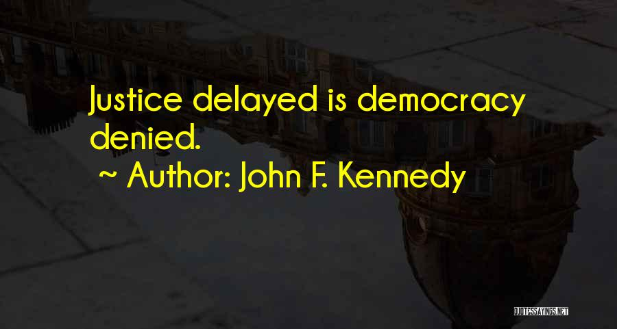 Justice Delayed Is Justice Denied Quotes By John F. Kennedy