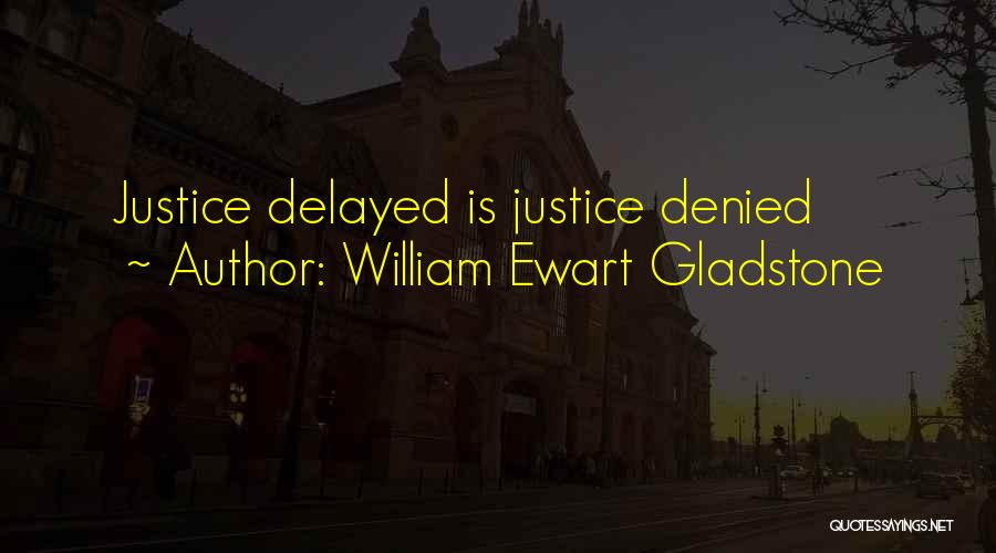 Justice Delayed Is Justice Denied Quotes By William Ewart Gladstone
