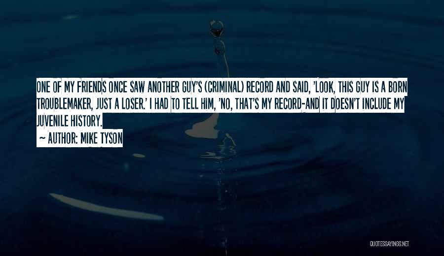 Juvenile Criminal Quotes By Mike Tyson
