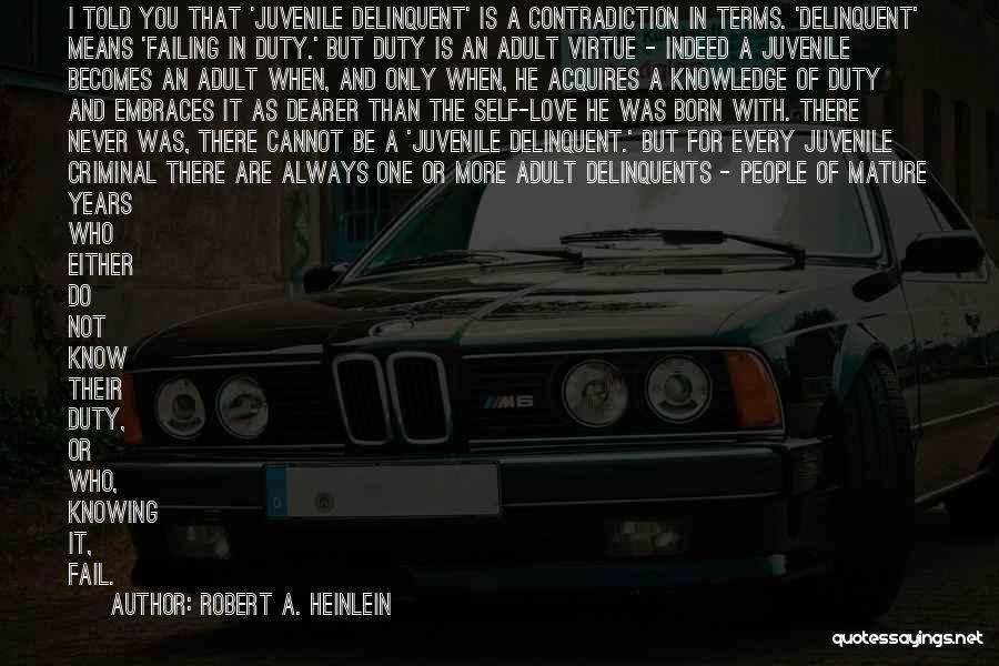 Juvenile Criminal Quotes By Robert A. Heinlein