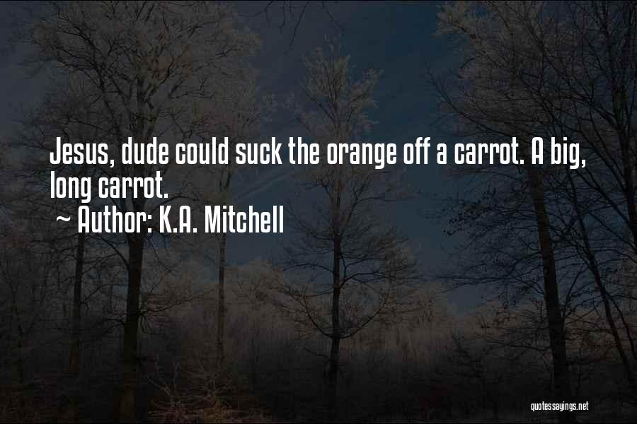 K.A. Mitchell Quotes 924540