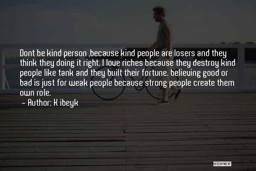 K Ibeyk Quotes 2042200