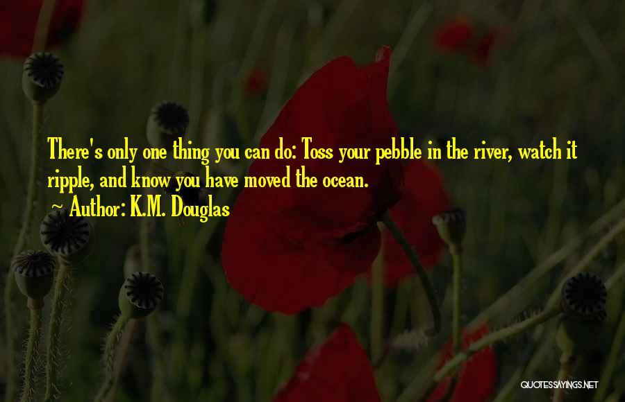 K.M. Douglas Quotes 1181612