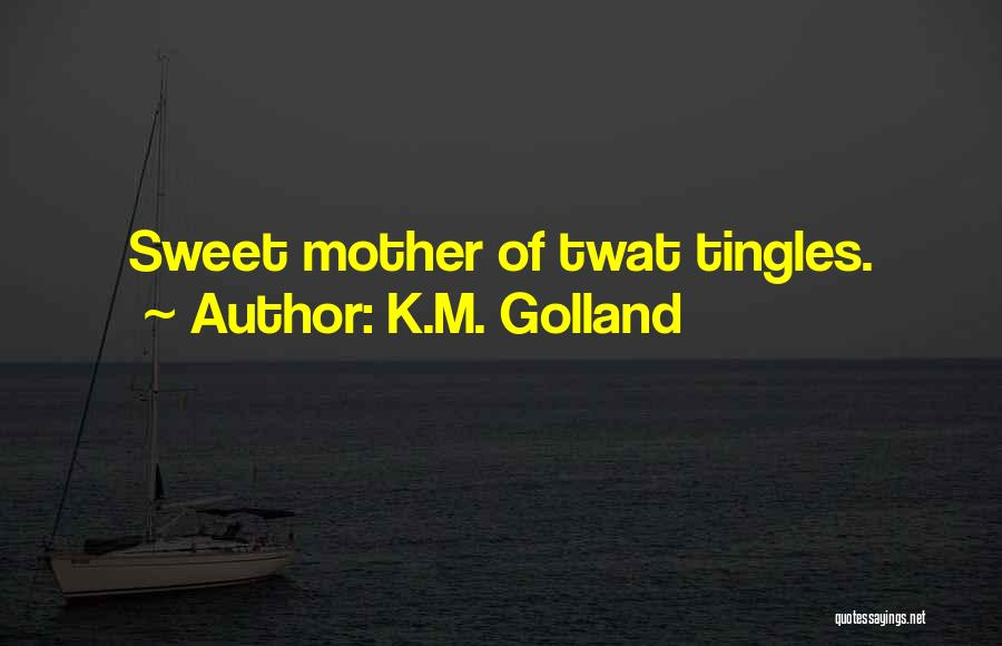 K.M. Golland Quotes 242341
