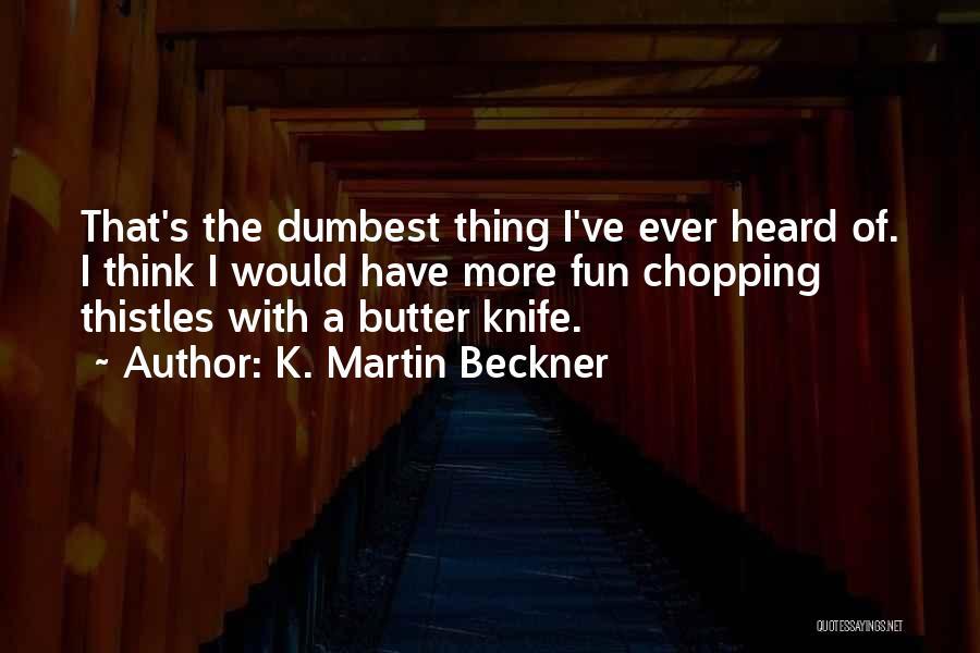 K. Martin Beckner Quotes 1341546