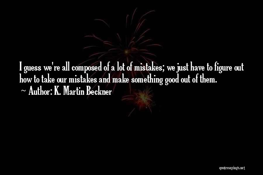 K. Martin Beckner Quotes 1932264