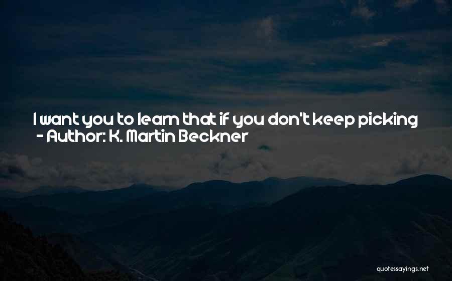 K. Martin Beckner Quotes 599468