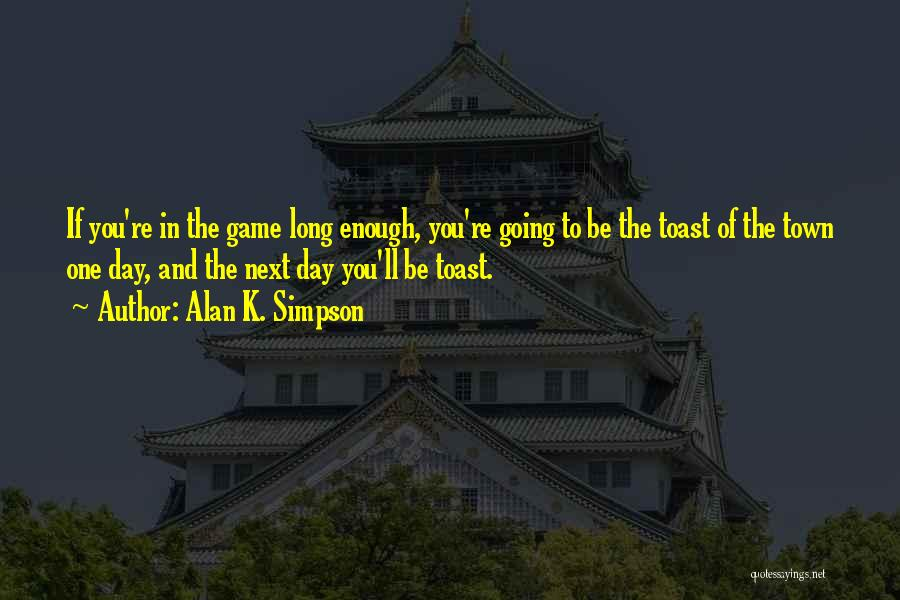 K Town Quotes By Alan K. Simpson