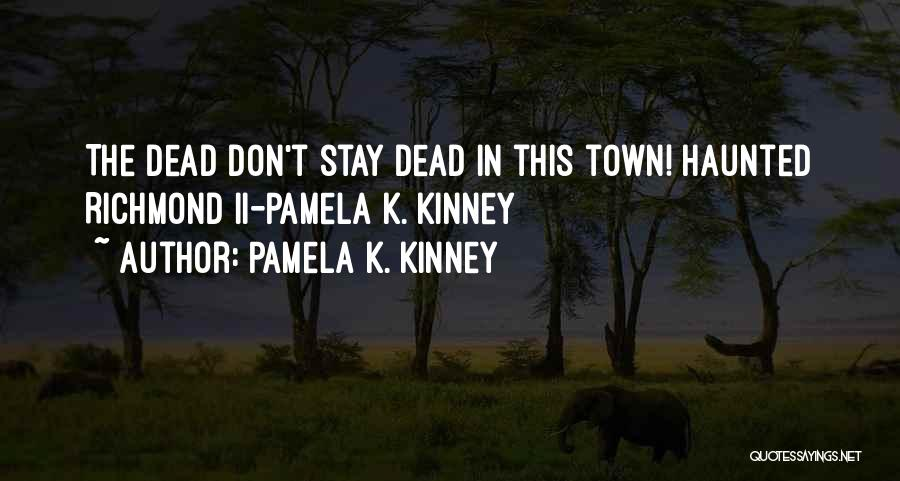 K Town Quotes By Pamela K. Kinney