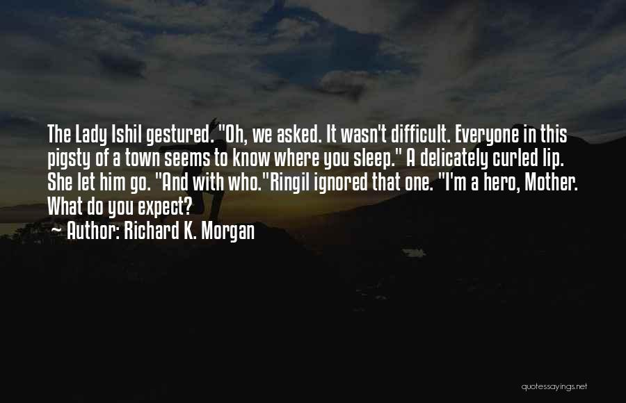 K Town Quotes By Richard K. Morgan