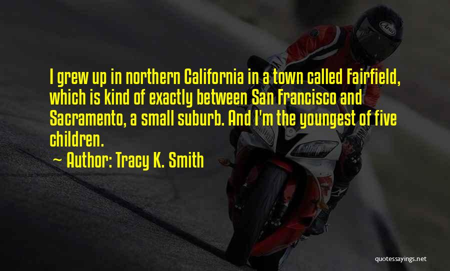 K Town Quotes By Tracy K. Smith