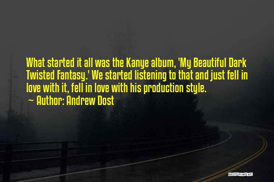 Kanye Dark Fantasy Quotes By Andrew Dost