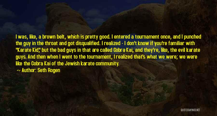 Karate Kid Cobra Quotes By Seth Rogen