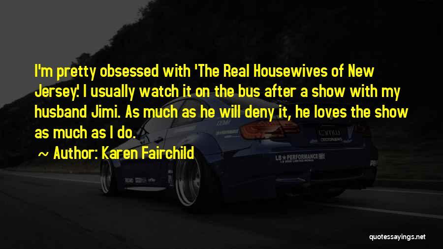 Karen Fairchild Quotes 1310495