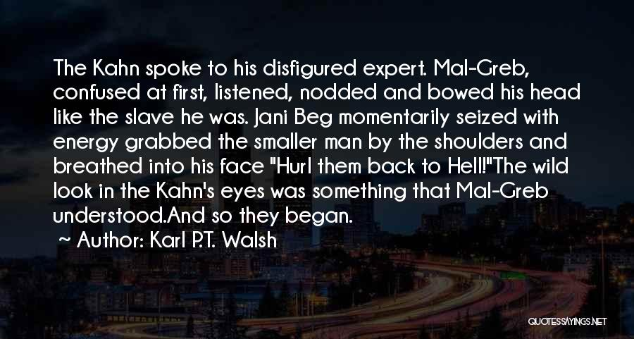 Karl P.T. Walsh Quotes 2099512