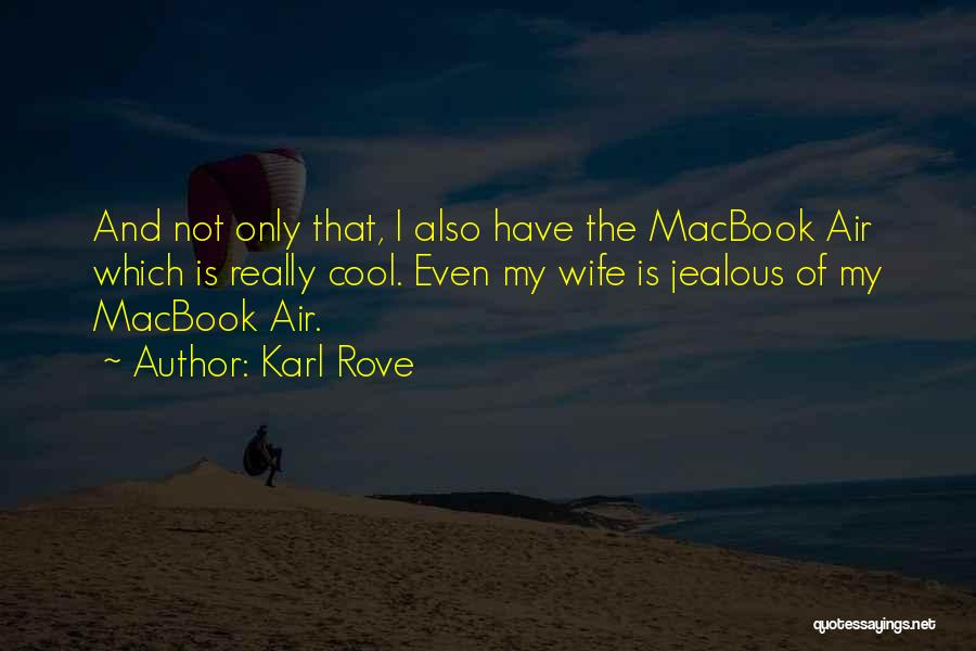 Karl Rove Quotes 1228522