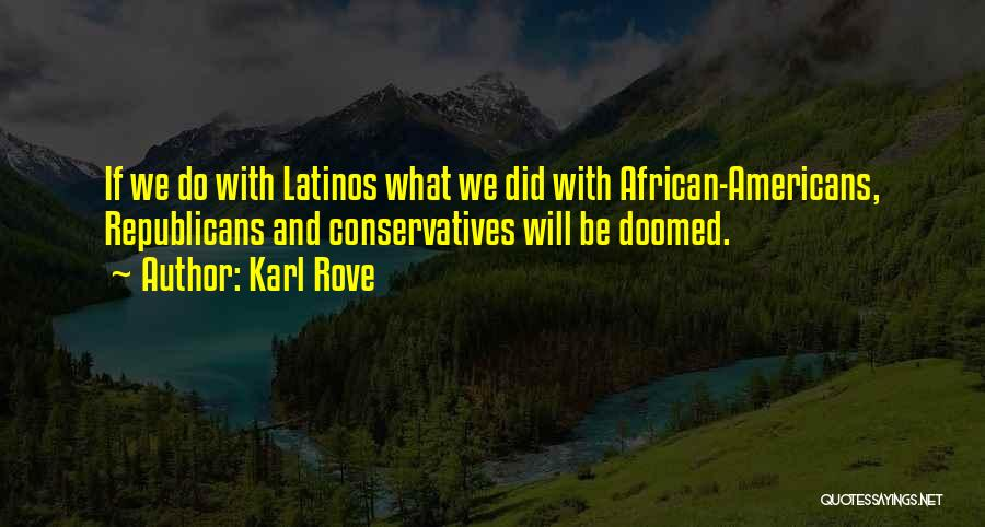 Karl Rove Quotes 784998