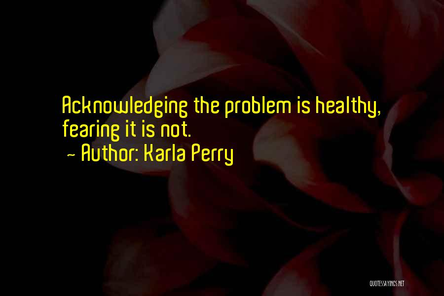 Karla Perry Quotes 1651396