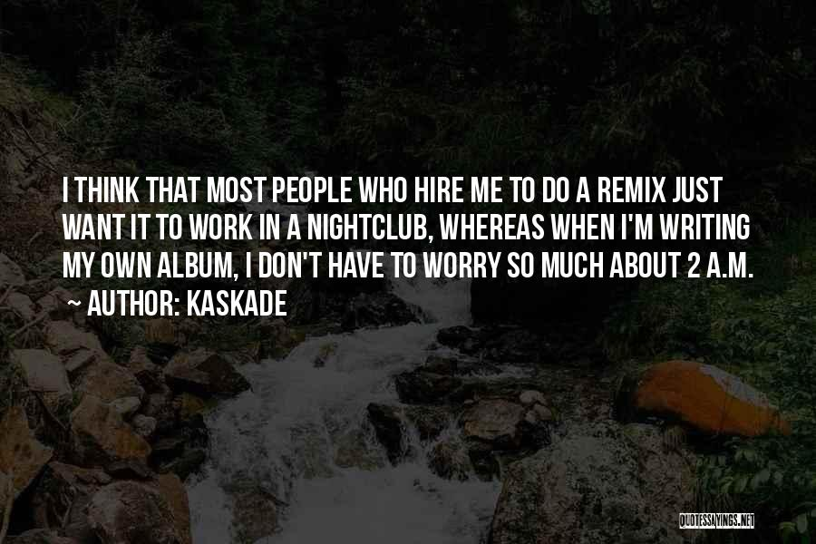 Kaskade Quotes 2028954