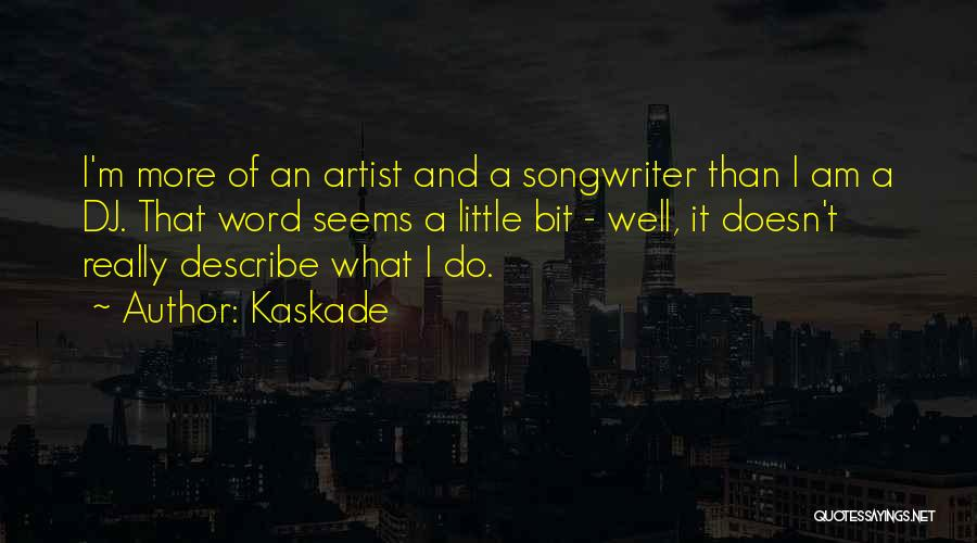 Kaskade Quotes 385657