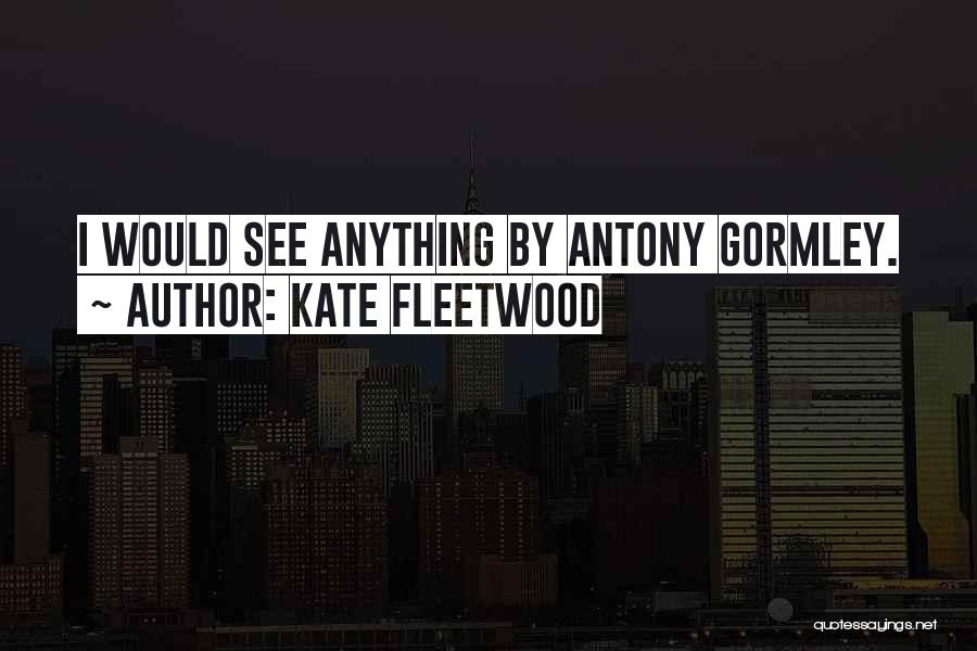 Kate Fleetwood Quotes 126892