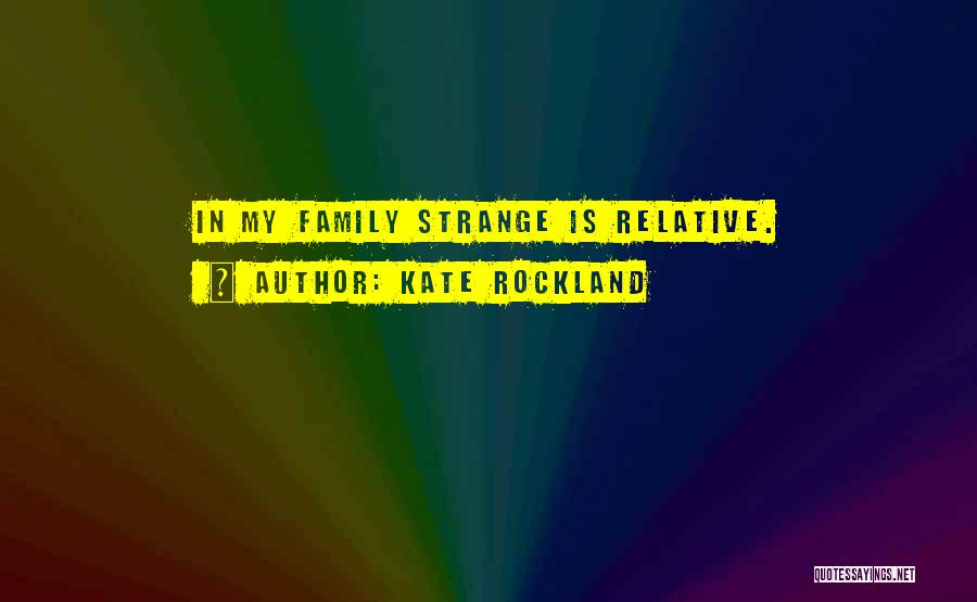 Kate Rockland Quotes 1408348