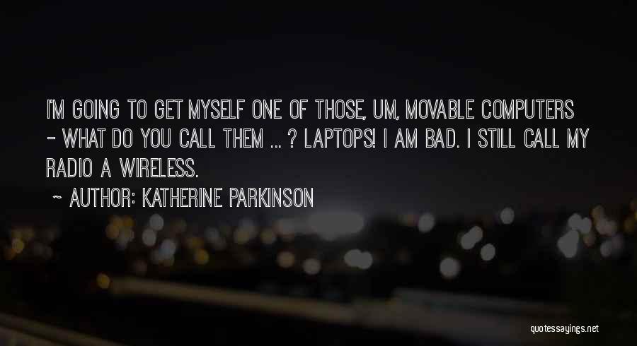 Katherine Parkinson Quotes 1947786
