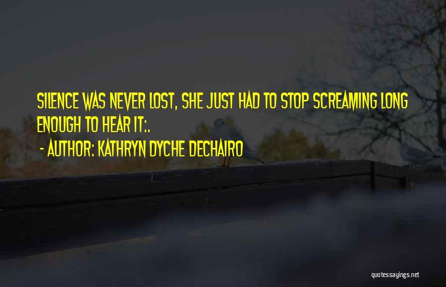 Kathryn Dyche Dechairo Quotes 1105069