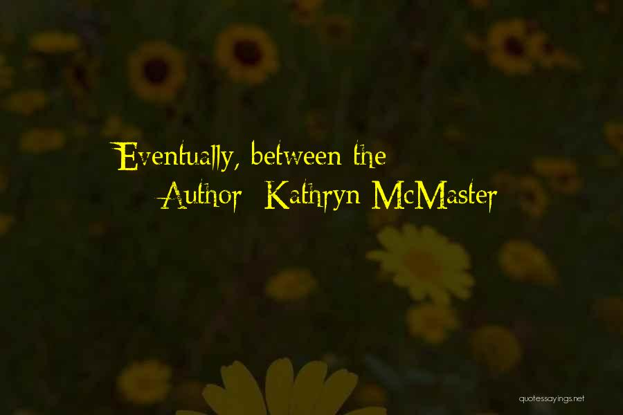 Kathryn McMaster Quotes 114113