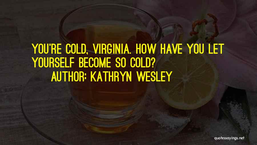 Kathryn Wesley Quotes 1208053