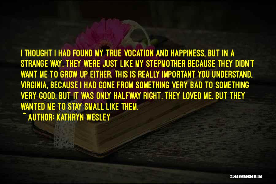 Kathryn Wesley Quotes 1544729
