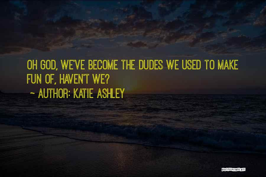 Katie Ashley Quotes 307117