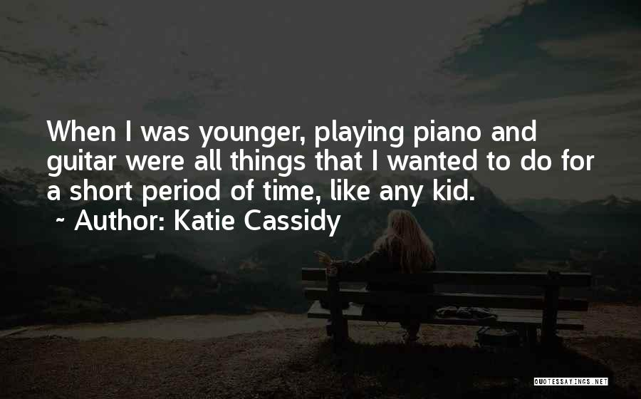 Katie Cassidy Quotes 521426
