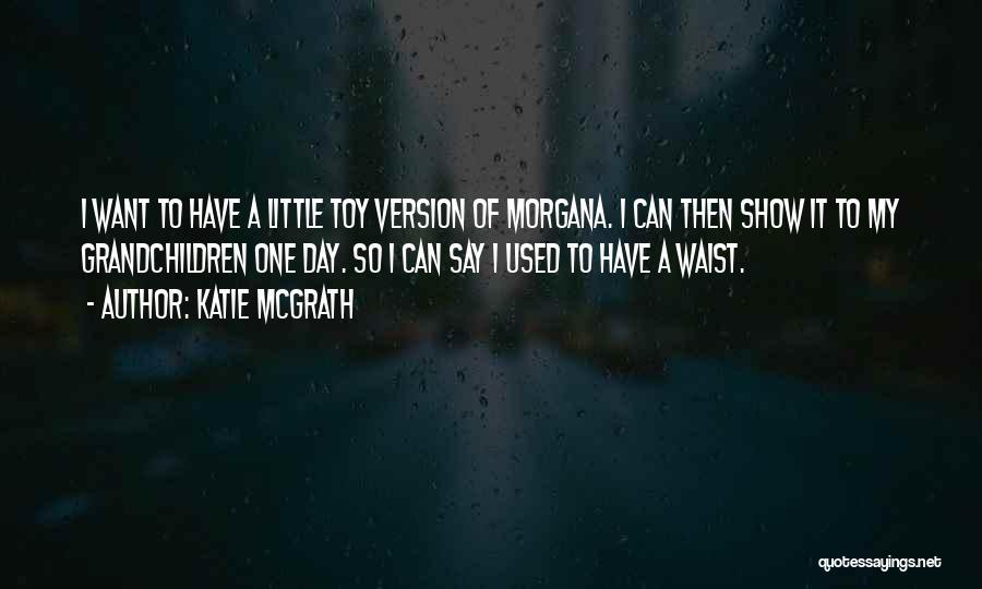 Katie McGrath Quotes 2111991