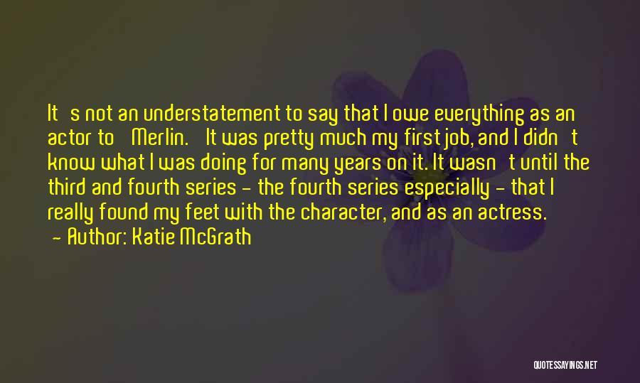 Katie McGrath Quotes 2251250