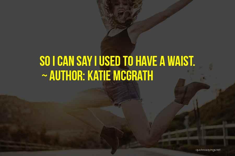 Katie McGrath Quotes 430426