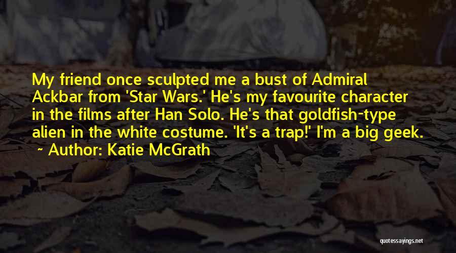 Katie McGrath Quotes 686360