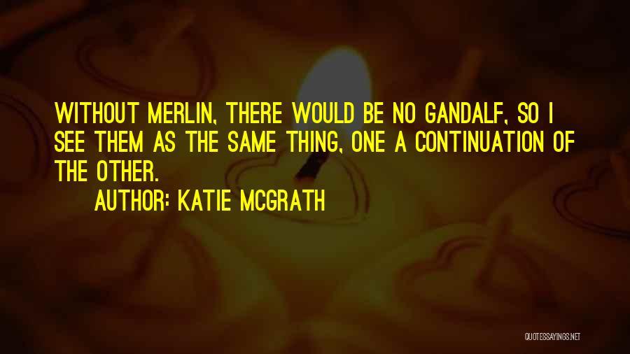 Katie McGrath Quotes 818776