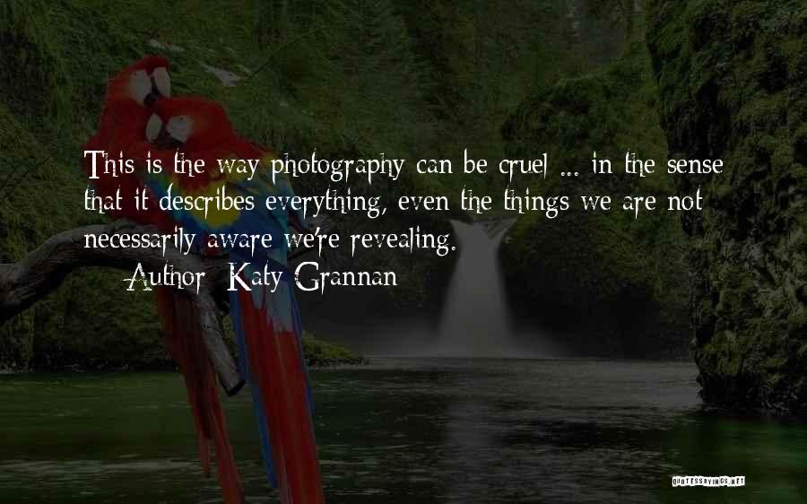 Katy Grannan Quotes 1039437