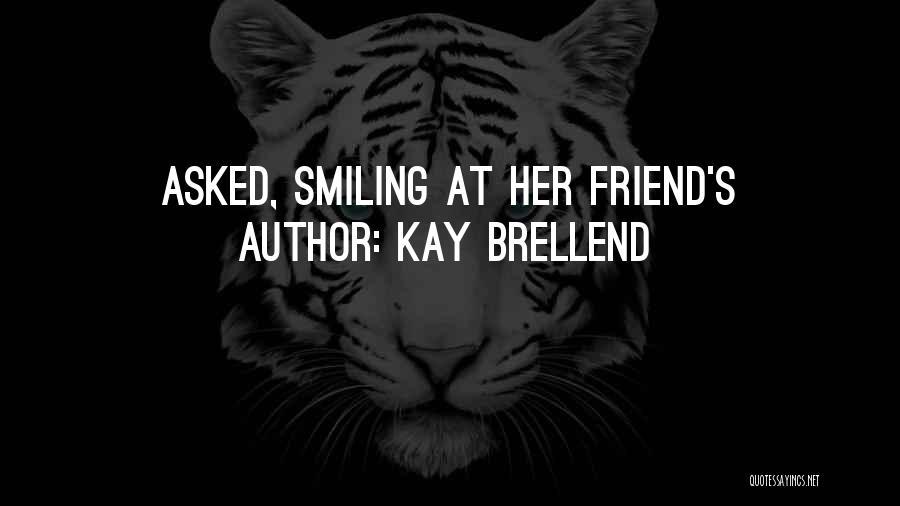 Kay Brellend Quotes 929209