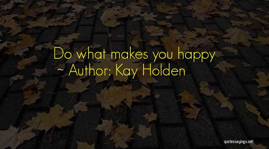 Kay Holden Quotes 2204707