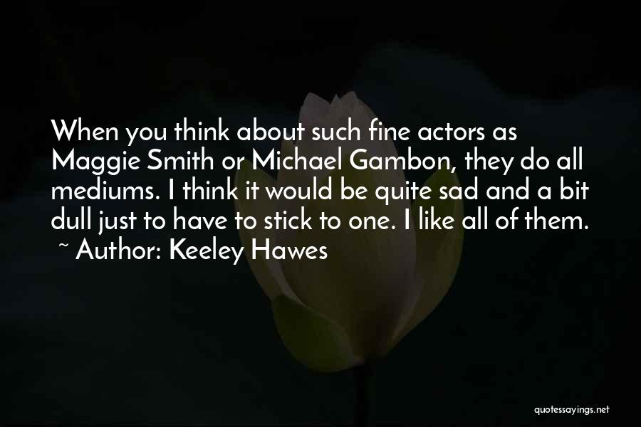 Keeley Hawes Quotes 796621