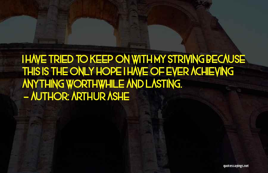 Keep Achieving Quotes By Arthur Ashe