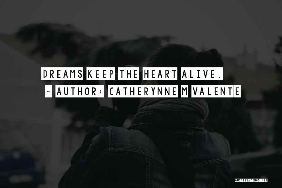 Keep Dreams Alive Quotes By Catherynne M Valente