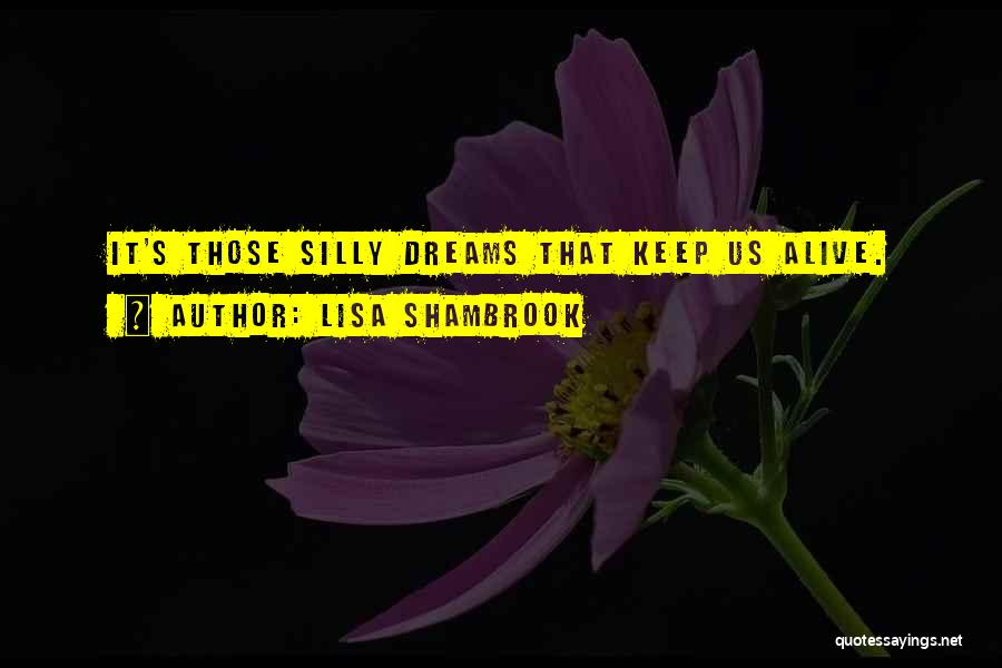 Keep Dreams Alive Quotes By Lisa Shambrook