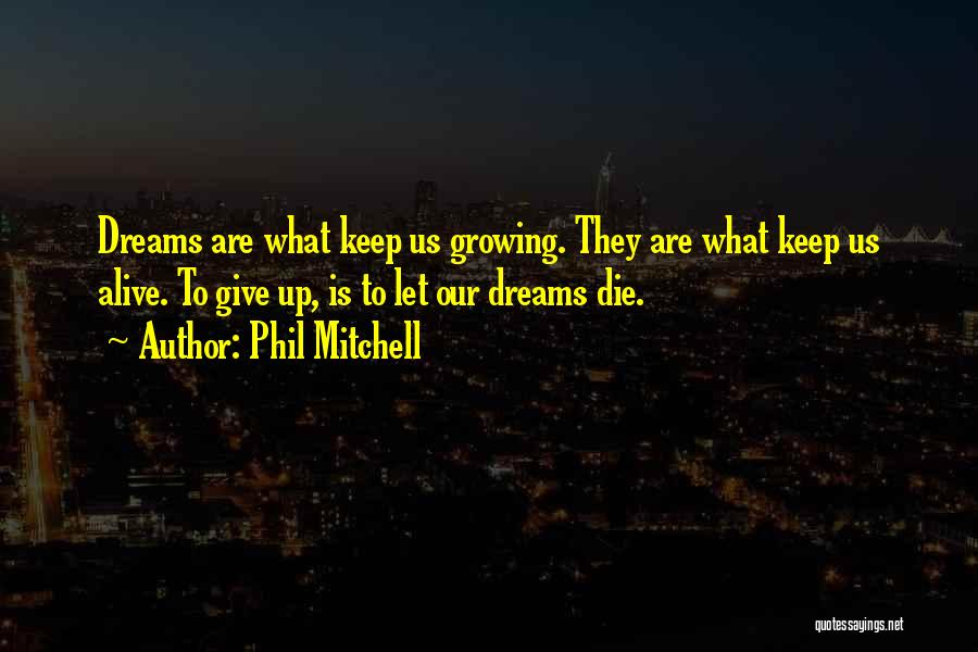 Keep Dreams Alive Quotes By Phil Mitchell