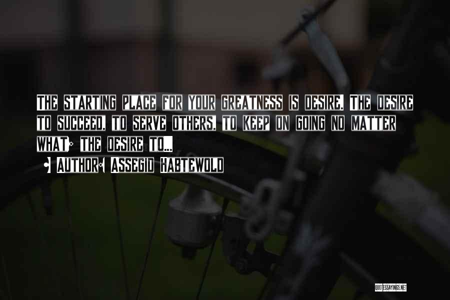 Keep Going Success Quotes By Assegid Habtewold