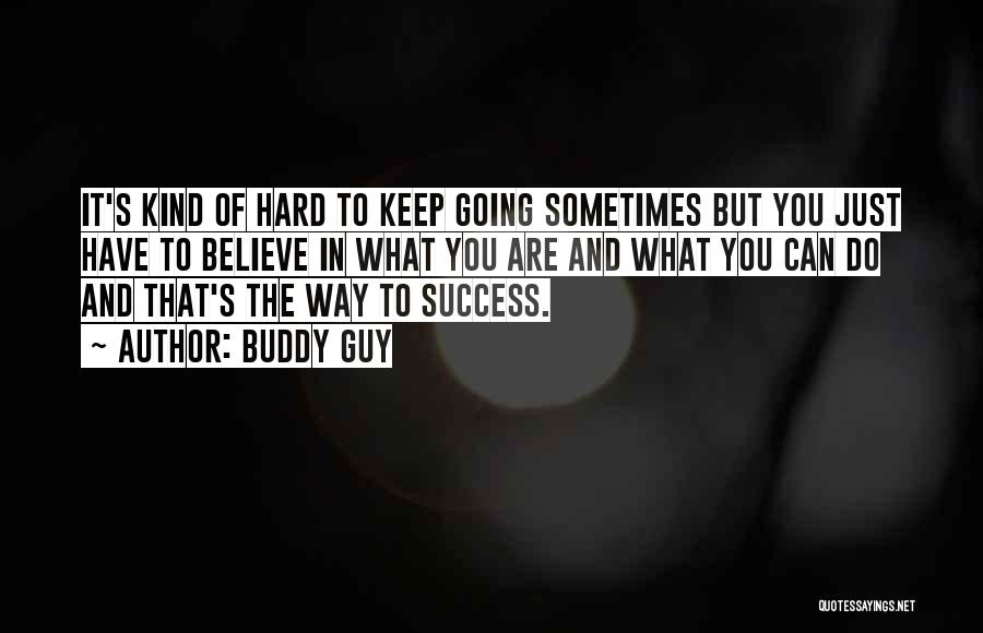 Keep Going Success Quotes By Buddy Guy