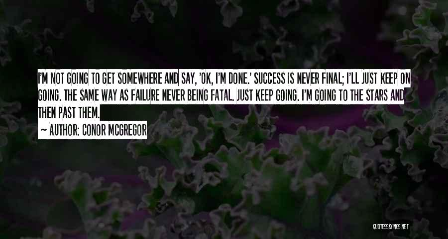 Keep Going Success Quotes By Conor McGregor