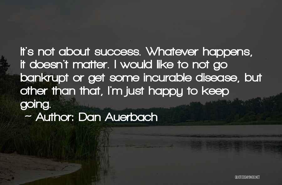 Keep Going Success Quotes By Dan Auerbach